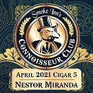 April 2021 Cigar #5 - Nestor Miranda
